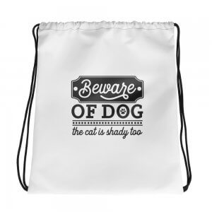 Beware of dog - the cat is shady too - Drawstring bag